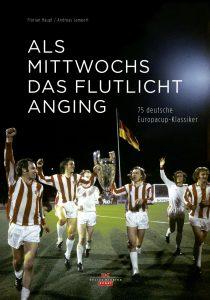 Als Mittwochs das Flutlicht anging 75 deutsche Europacup-Klassiker Cover Delius Klasing Florian Haupt Andreas Lampert