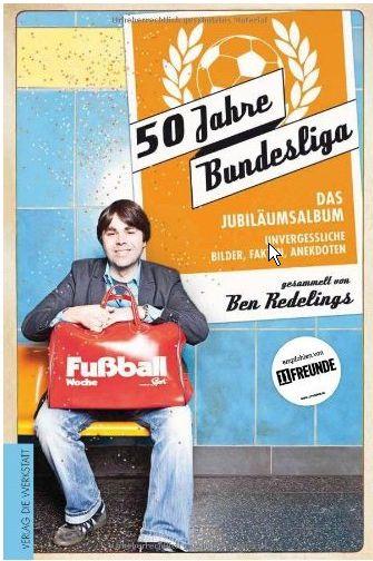Ben Redelings Cover 50 Jahre Bundesliga - Das Jubiläumsalbum Unvergessliche Bilder, Fakten, Anekdoten