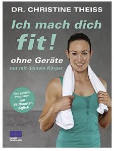 Cover Ich mach dich fit! Ohne Geräte, nur mit deinem Körper Dr. Christine Theiss