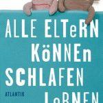 Cover Rezension Alle Eltern können schlafen lernen Julia Heilmann Thomas Lindemann