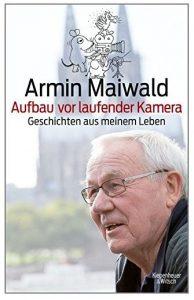Cover Rezension Aufbau vor laufender Kamera Geschichten aus meinem Leben Armin Maiwald