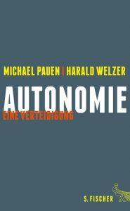 Cover Rezension Autonomie Eine Verteidigung Michael Pauen Harald Welzer