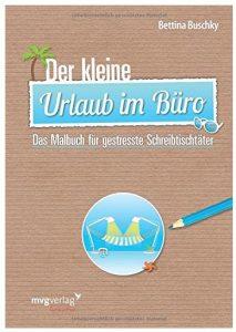 Cover Rezension Der kleine Urlaub im Büro Das Malbuch für gestresste Schreibtischtäter Bettina Buschky
