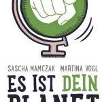 Cover Rezension Es ist dein Planet Ideen gegen den Irrsinn Sascha Mamczak Martina Vogl