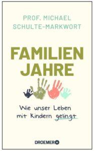 Cover Rezension Familienjahre Wie unser Leben mit Kindern gelingt Prof. Dr. Michael Schulte Markwort