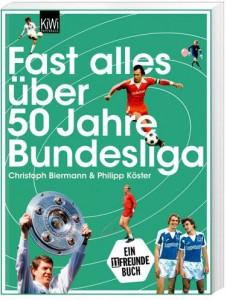 Cover Rezension Fast alles über 50 Jahre Bundesliga von Christoph Biermann Philipp Köster