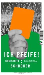 Cover Rezension ICH PFEIFE! Aus dem Leben eines Amateurschiedsrichters Christoph Schröder