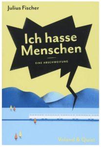 Cover Rezension Ich hasse Menschen Eine Abschweifung Julius Fischer