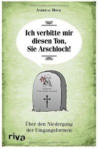 Cover Rezension Ich verbitte mir diesen Ton, Sie Arschloch! Andreas Hock