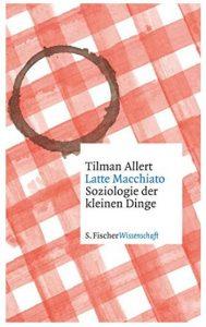 Cover Rezension Latte Macchiato Soziologie der kleinen Dinge Tilman Allert