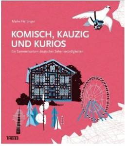 Cover Rezension Maike Hettinger Komisch, kauzig und kurios Ein Sammelsurium deutscher Sehenswürdigkeiten