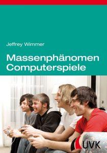 Cover Rezension Massenphänomen Computerspiele Soziale, kulturelle und wirtschaftliche Aspekte Jeffrey Wimmer