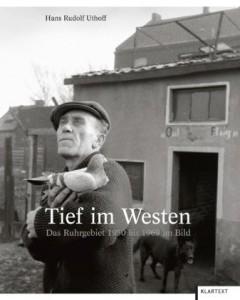 Cover Rezension Tief im Westen Das Ruhrgebiet 1950 bis 1969 im Bild Hans Rudolf Uthoff