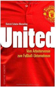 Cover Rezension United Vom Arbeiterverein zum Fußball-Unternehmen Dietrich Schulze-Marmeling