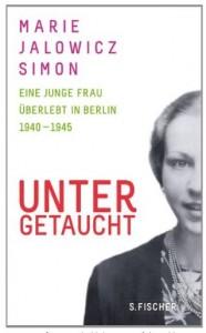 Cover Rezension Untergetaucht  Eine junge Frau überlebt in Berlin 1940 - 1945 Marie Jalowicz Simon
