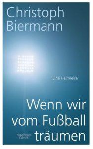 Cover Rezension Wenn wir vom Fußball träumen Christoph Biermann KiWi