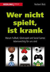Cover Rezension Wer nicht spielt, ist krank Norbert Bolz