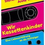 Cover Rezension Wir Kassettenkinder Anne Weiss Stefan Bonner