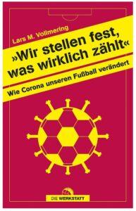 Cover Rezension Wir stellen fest, was wirklich zählt Wie Corona unseren Fußball verändert Lars Vollmering