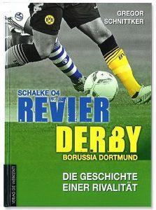 Gregor Schnittker Revier-Derby Schalke 04 - Borussia Dortmund Die Geschichte einer Rivalität Rezension Buchbesprechung Cover