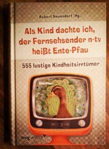 Rezension Cover Produkttest mvgverlag Robert Neuendorf Als Kind dachte ich, der Fernsehsender n-tv heißt Ente-Pfau 555 lustige Kindheitsirrtümer