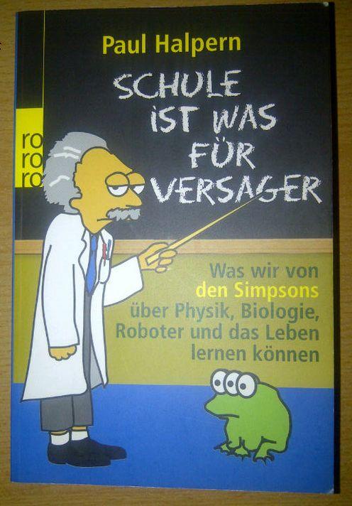 Schule ist was für Versager Was wir von den Simpsons über Physik, Biologie, Roboter und das Leben lernen können Cover Paul Halpern