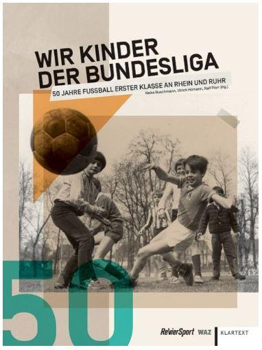 Wir Kinder der Bundesliga 50 Jahre Fußball Erster Klasse an Rhein und Ruhr Cover Rezension